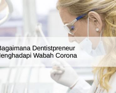Bagaimana Dentistpreneur Menghadapi Wabah Corona